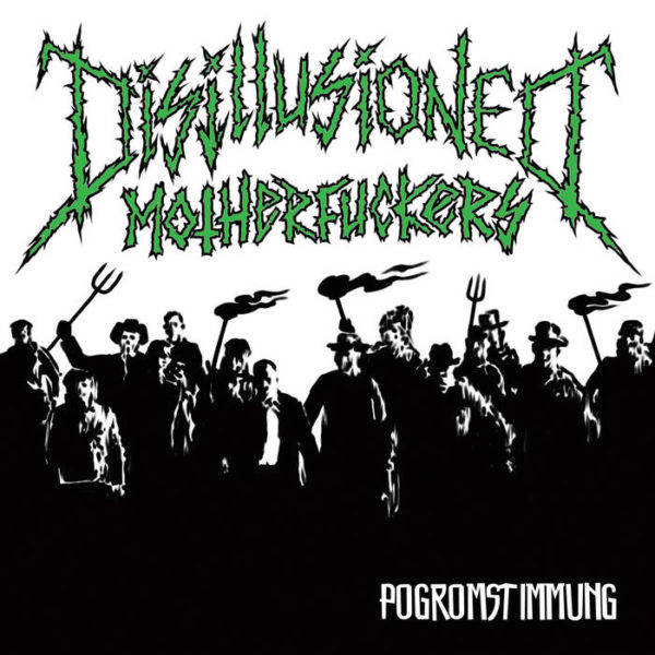 Disillusioned Motherfuckers – Pogromstimmung