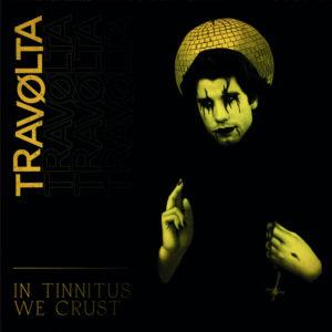 TRAVOLTA - In Tinnitus We Crust